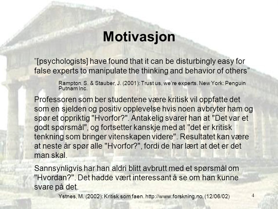 Motivasjon [psychologists] have found that it can be disturbingly easy for false experts to manipulate the thinking and behavior of others